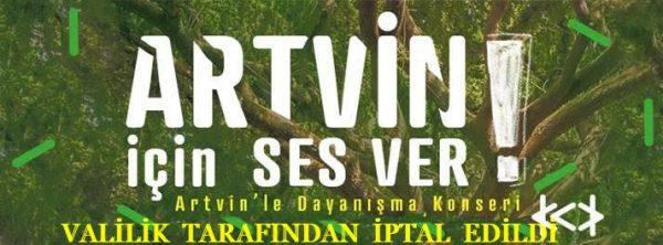 ARTVİN'E  SES VER DAYANIŞMA KONSERİ İPTAL